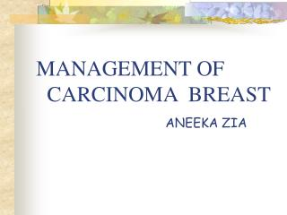 MANAGEMENT OF       CARCINOMA  BREAST ANEEKA ZIA