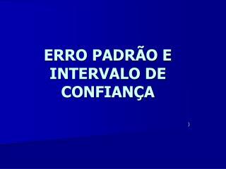 ERRO PADRÃO E INTERVALO DE CONFIANÇA