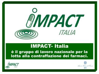 IMPACT- Italia è il gruppo di lavoro nazionale per la lotta alla contraffazione dei farmaci.