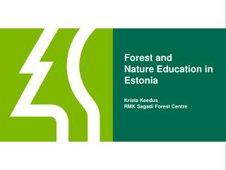 Forest and  Nature Education in Estonia Krista Keedus RMK Sagadi Forest Centre