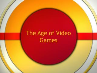 The Age of Video Games