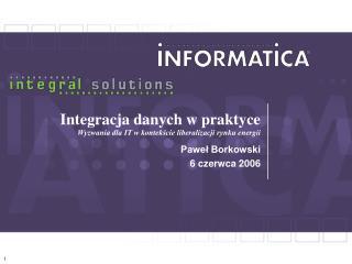 Integracja danych w praktyce Wyzwania dla IT w kontekście liberalizacji rynku energii
