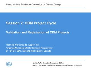 Session 2: CDM Project Cycle Validation and Registration of  CDM  Projects