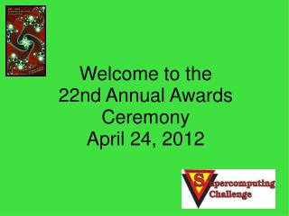 Welcome to the 22nd Annual Awards Ceremony April 24, 2012