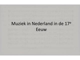 Muziek in Nederland in de 17 e   Eeuw