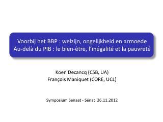 Koen Decancq (CSB, UA) François Maniquet (CORE, UCL) Symposium Senaat -  Sénat   26.11.2012