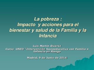 La pobreza : Impacto  y acciones para el bienestar y salud de la Familia y la Infancia