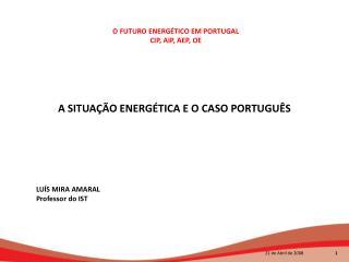 O FUTURO ENERGÉTICO EM PORTUGAL CIP, AIP, AEP, OE