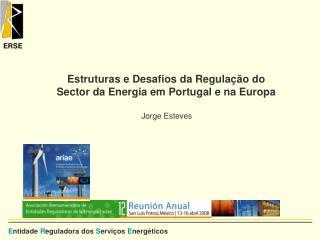 Estruturas e Desafios da Regulação do  Sector da Energia em Portugal e na Europa