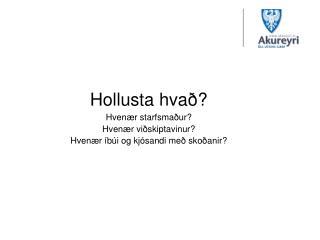 Hollusta hvað? Hvenær starfsmaður? Hvenær viðskiptavinur? Hvenær íbúi og kjósandi með skoðanir?