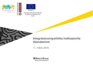 Integratsioonipoliitika indikaatorite täiendamine 11. märts 2010