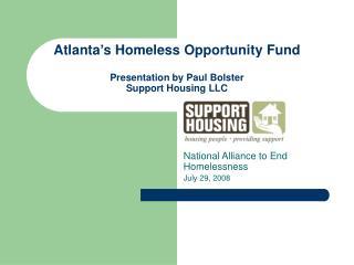 Atlanta's Homeless Opportunity Fund Presentation by Paul Bolster Support Housing LLC