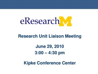 Research Unit Liaison Meeting June 29, 2010 3:00 – 4:30 pm Kipke Conference Center