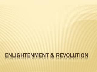 Enlightenment & Revolution