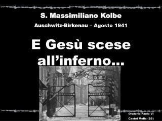 S. Massimiliano Kolbe  Auschwitz-Birkenau  – Agosto 1941 E Gesù scese all'inferno…