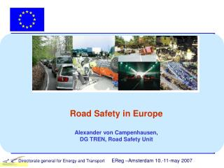Road Safety in Europe Alexander von Campenhausen, DG TREN, Road Safety Unit
