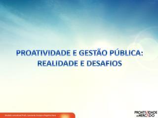 PROATIVIDADE E GESTÃO PÚBLICA: REALIDADE E DESAFIOS