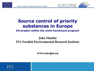 Source control of priority substances in Europe EU-project within the sixth framework program