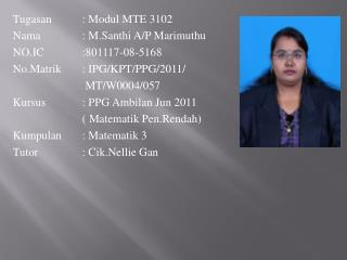 Tugasan: Modul MTE 3102 Nama: M.Santhi A/P Marimuthu NO.IC:801117-08-5168