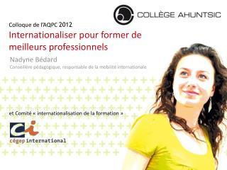 Colloque de l'AQPC  2012 Internationaliser pour former de  meilleurs professionnels