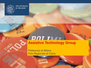 Assistive Technology Group Politecnico  di Milano Polo Regionale di  Como