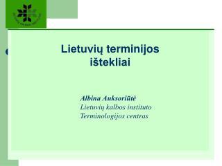 Lietuviu terminijos  i tekliai            Albina Auksoriute    Lietuviu kalbos instituto    Terminologijos centras