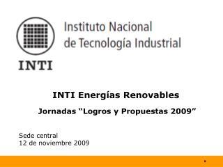 """INTI Energías Renovables  Jornadas """"Logros y Propuestas 2009"""" Sede central 12 de noviembre 2009"""