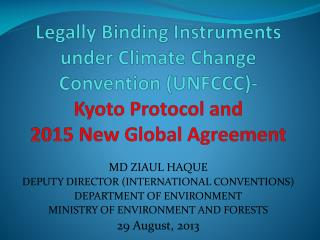 MD ZIAUL HAQUE DEPUTY DIRECTOR (INTERNATIONAL CONVENTIONS) DEPARTMENT OF ENVIRONMENT