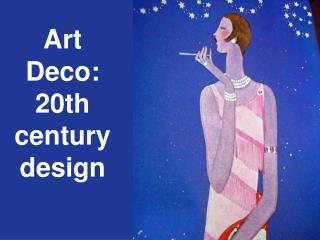 Art Deco:  20th century design