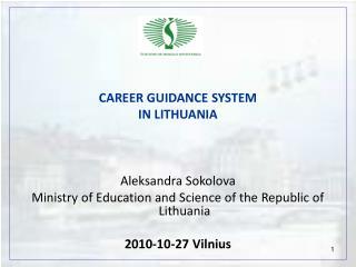CAREER GUIDANCE SYSTEM IN LITHUANIA Aleksandra Sokolova