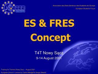 ES & FRES  Concept T4T Nowy S ącz 9-14 August 2001