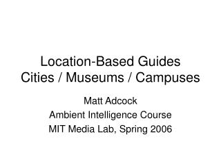 Location-Based Guides Cities / Museums / Campuses