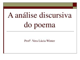 A análise discursiva do poema Profª. Vera Lúcia Winter