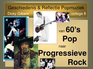 Geschiedenis & Reflectie Popmuziek Dicky Gilbers college 8
