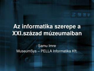 Az informatika szerepe a XXI.sz�zad m�zeumaiban