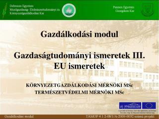 Gazd�lkod�si modul Gazdas�gtudom�nyi ismeretek III. EU ismeretek