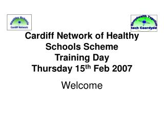 Cardiff Network of Healthy Schools Scheme  Training Day Thursday 15 th  Feb 2007