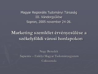 Magyar Regionális Tudományi Társaság  III. Vándorgyűlése Sopron, 2005 november 24-26.