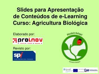 Slides para Apresentação de Conteúdos de e-Learning Curso: Agricultura Biológica