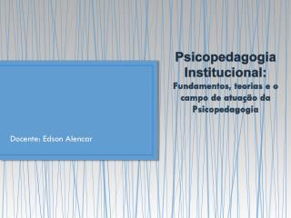 Psicopedagogia Institucional:  Fundamentos, teorias e o campo de atuação da Psicopedagogia