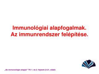 Immunológiai alapfogalmak. Az immunrendszer felépítése.