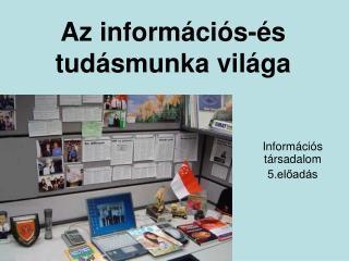 Az információs-és tudásmunka világa