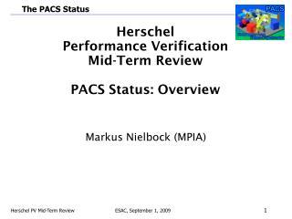 Herschel Performance Verification Mid - Term Review PACS Status: Overview