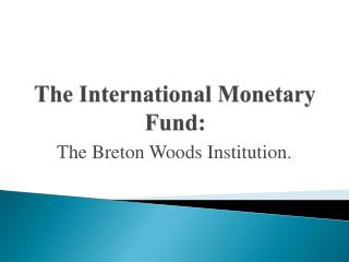 The International Monetary Fund: