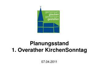 Planungsstand 1. Overather KirchenSonntag 07.04.2011