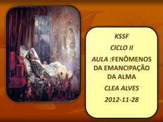 KSSF CICLO II AULA : FENÔMENOS DA EMANCIPAÇÃO DA ALMA CLEA ALVES  2012-11-28