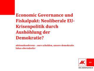 Economic Governance und Fiskalpakt: Neoliberale EU-Krisenpolitik durch Aushöhlung der Demokratie?