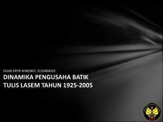 FAJAR ERYN WIBOWO, 3150404002 DINAMIKA PENGUSAHA BATIK TULIS LASEM TAHUN 1925-2005