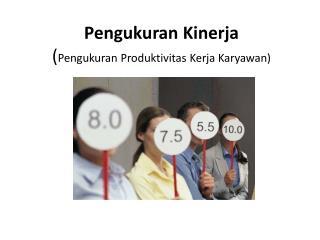 Pengukuran Kinerja ( Pengukuran Produktivitas Kerja Karyawan)