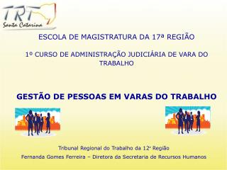 1º CURSO DE ADMINISTRAÇÃO JUDICIÁRIA DE VARA DO TRABALHO GESTÃO DE PESSOAS EM VARAS DO TRABALHO